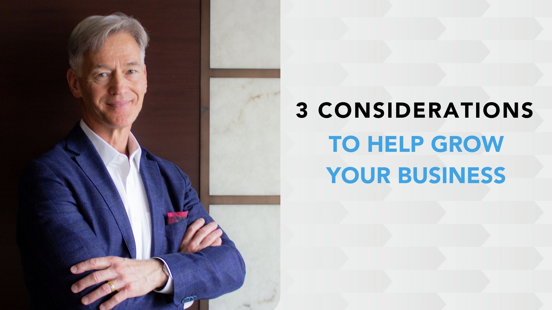 3 Considerations to Help Grow Your Business